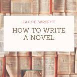 How to Write a Novel, Jacob Wright