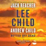 Better Off Dead A Jack Reacher Novel, Lee Child