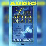 Life After Death A Renowned Psychic Reveals What Happens to Us When We Die, Mary T. Browne