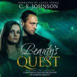 Beauty's Quest A Historical Fantasy Fairy Tale Retelling of Sleeping Beauty, C. S. Johnson