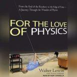For the Love of Physics From the End of the Rainbow to the Edge of Time---A Journey Through the Wonders of Physics, Warren Goldstein