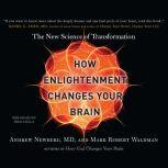 How Enlightenment Changes Your Brain The New Science of Transformation, Andrew Newberg, M.D.