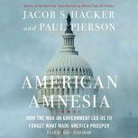 American Amnesia How the War on Government Led Us to Forget What Made America Rich, Jacob S. Hacker
