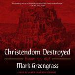 Christendom Destroyed Europe 1517-1648, Mark Greengrass