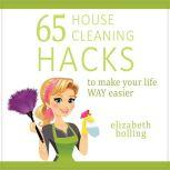 65 Household Cleaning Hacks to Make Your Life WAY Easier, Elizabeth Bolling