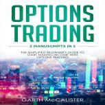 Options Trading : 2 Manuscripts in 1 - The Simplified Beginner's Guide to Start Making Income with Options Trading, Garth McCalister