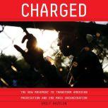 Charged The New Movement to Transform American Prosecution and End Mass Incarceration, Emily Bazelon