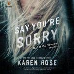 Say You're Sorry, Karen Rose