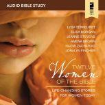 Twelve Women of the Bible: Audio Bible Studies Life-Changing Stories for Women Today, Lysa TerKeurst