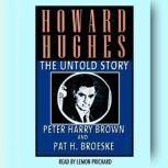 Howard Hughes The Untold Story, Peter Harry Brown