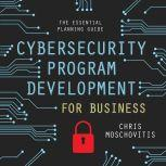 Cybersecurity Program Development for Business The Essential Planning Guide, Chris Moschovitis