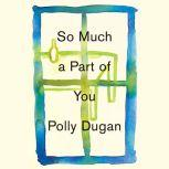 So Much a Part of You, Polly Dugan