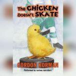 The Chicken Doesn't Skate, Gordon Korman