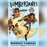Lumberjanes The Moon Is Up, Mariko Tamaki