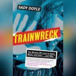 Trainwreck The women we love to hate, mock, and fear, and why, Sady Doyle