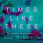 Times Like These, Ana McKenzie