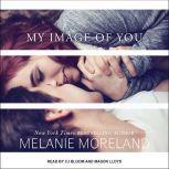 My Image of You, Melanie Moreland