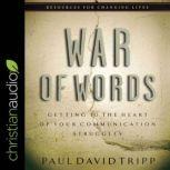 War of Words Getting to the Heart of Your Communication Struggles, Paul David Tripp