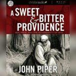 A Sweet and Bitter Providence Sex, Race and the Sovereignty of God, John Piper