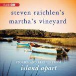 Steven Raichlens Marthas Vineyard Stories and Recipes from Island Apart, Steven Raichlen