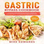 Gastric Bypass Cookbook: A Concise Guide and Proven Recipes for Stages One and Two of your Bariatric Surgery Recovery, Mike Edwards