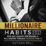 Millionaire Habits 2021 How Any Person Can Become a Millionaire Through Success Habits, Nathan Bell