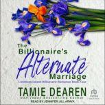 The Billionaire's Alternate Marriage, Tamie Dearen