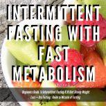Intermittent Fasting With Fast Metabolism Beginners Guide To Intermittent Fasting 8:16 Diet Steady Weight Loss + Dry Fasting : Guide to Miracle of Fasting, Greenleatherr