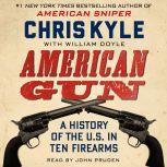 American Gun A History of the U.S. in Ten Firearms, Chris Kyle
