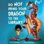 Do Not Bring Your Dragon to the Library, Julie Gassman