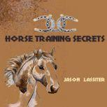 Horse Training Secrets, Jason Lassiter