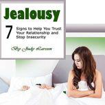 Jealousy Seven Signs to Help You Trust Your Relationship and Stop Insecurity, Judy Larssen