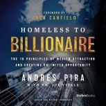 Homeless to Billionaire The 18 Principles of Wealth Attraction and Creating Unlimited Opportunity, Andres Pira