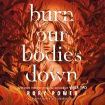 Burn Our Bodies Down, Rory Power