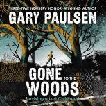 Gone to the Woods Surviving a Lost Childhood, Gary Paulsen