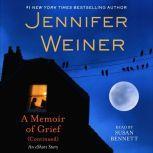 A Memoir of Grief (Continued) An eShort Story, Jennifer Weiner