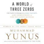 A World of Three Zeros The New Economics of Zero Poverty, Zero Unemployment, and Zero Net Carbon Emissions, Muhammad Yunus