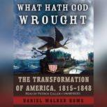 What Hath God Wrought The Transformation of America, 1815-1848, Daniel Walker Howe