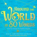 Around the World in 80 Words A Journey through the English Language, Paul Anthony Jones