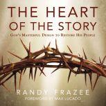 The Heart of the Story God's Masterful Design to Restore His People, Randy Frazee