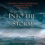 Into the Storm Two Ships, a Deadly Hurricane, and an Epic Battle for Survival, Tristram Korten
