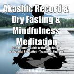 Akashic Record & Dry Fasting  & Mindfulness Meditation for Beginners: Guide to Opening Record & Peaceful Relaxation - Transform Your Life, Greenleatherr