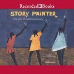 Story Painter The Life of Jacob Lawrence, John Duggleby