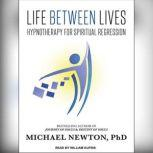 Life Between Lives Hypnotherapy for Spiritual Regression, Ph.D Newton
