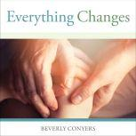 Everything Changes Help for Families of Newly Recovering Addicts, Beverly Conyers