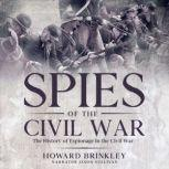 Spies of the Civil War The History of Espionage In the Civil War, Howard Brinkley