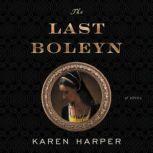 The Last Boleyn A Novel, Karen Harper