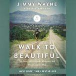 Walk to Beautiful The Power of Love and a Homeless Kid Who Found the Way, Mr. Jimmy Wayne