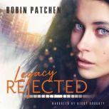 Legacy Rejected, Robin Patchen