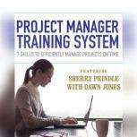 Project Manager Training System 7 Skills to Efficiently Manage Projects on Time, Sherry Prindle; Dawn Jones